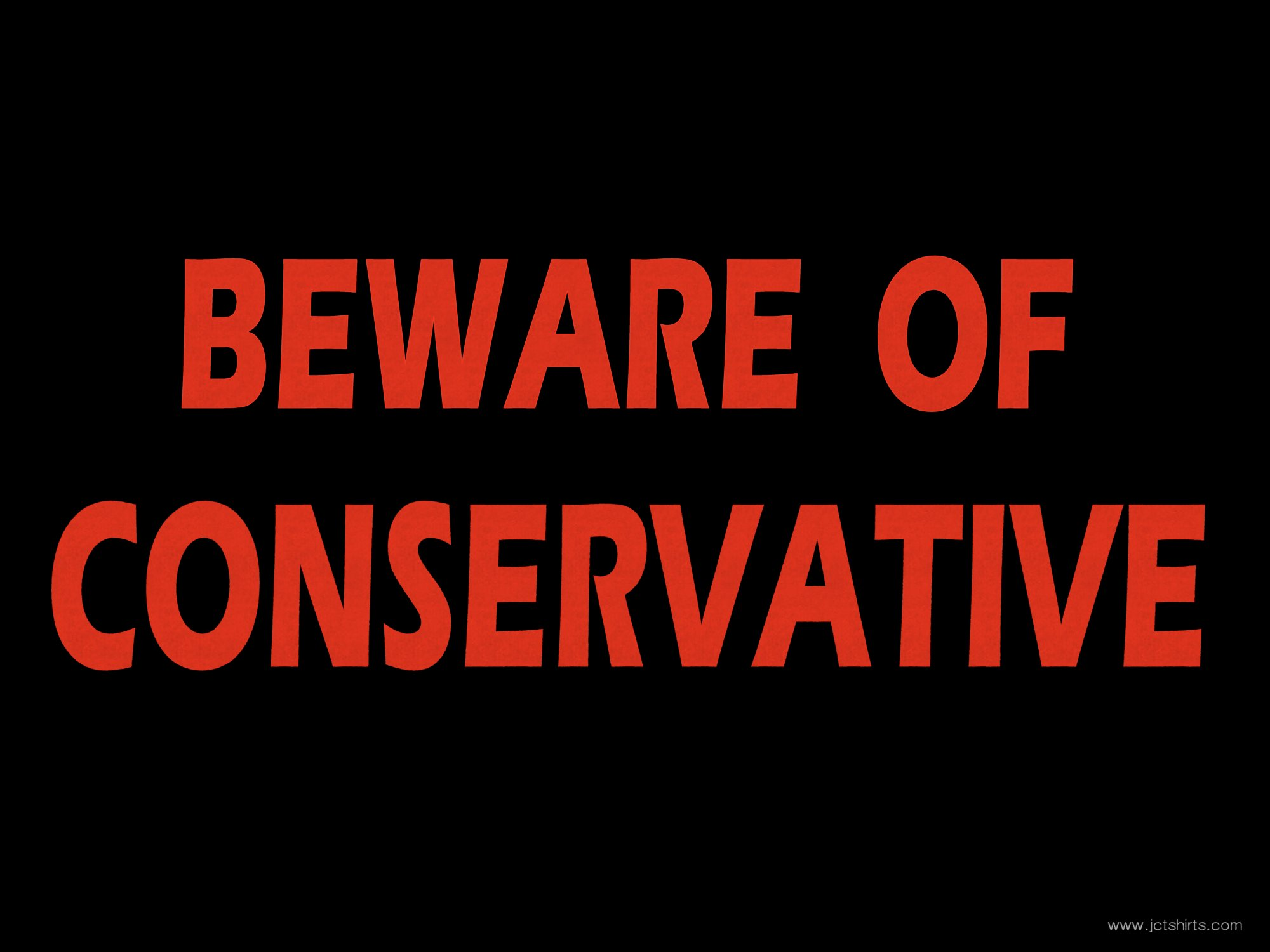 Beware of Conservative